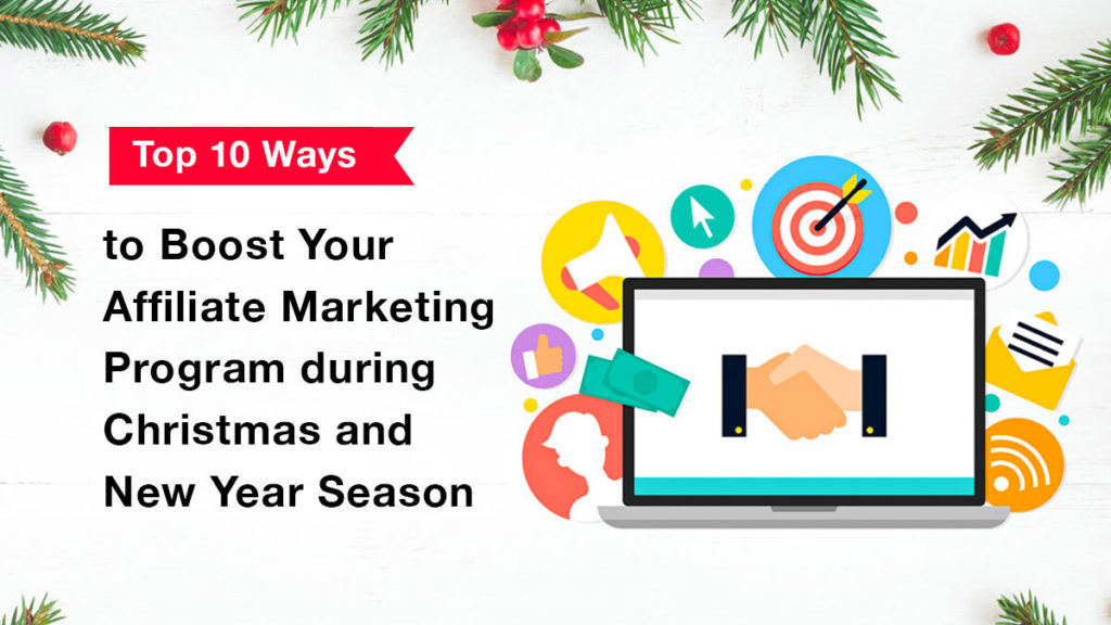 Top 10 Ways to Boost Your Affiliate Marketing Program during Christmas and New Year Season